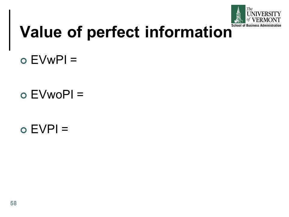 Value of perfect information EVwPI = EVwoPI = EVPI = 58