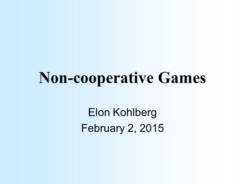 Non-cooperative Games Elon Kohlberg February 2, 2015