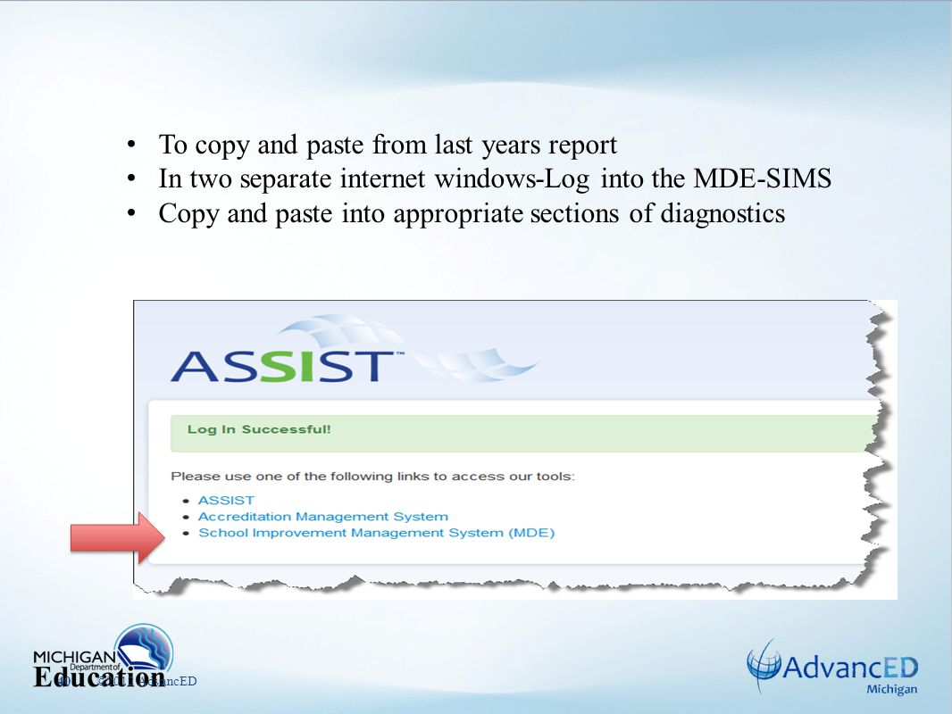 ©2012 AdvancED40 To copy and paste from last years report In two separate internet windows-Log into the MDE-SIMS Copy and paste into appropriate sections of diagnostics
