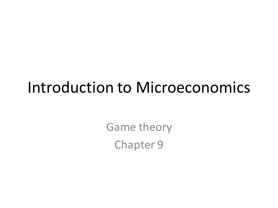 Introduction to Microeconomics Game theory Chapter 9
