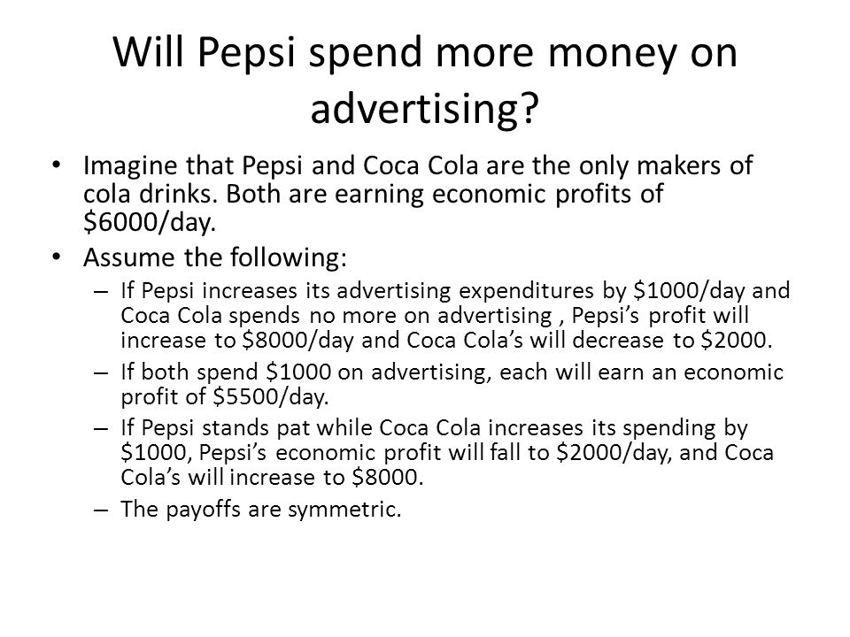 Imagine that Pepsi and Coca Cola are the only makers of cola drinks. Both are earning economic profits of $6000/day. Assume the following: – If Pepsi