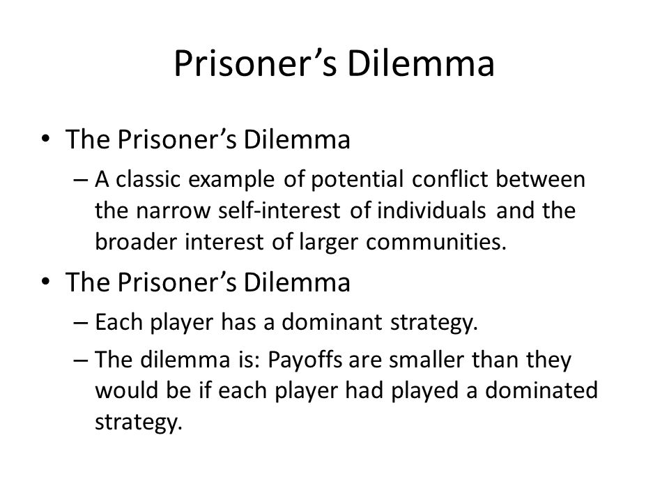 The Prisoner's Dilemma – A classic example of potential conflict between the narrow self-interest of individuals and the broader interest of larger co