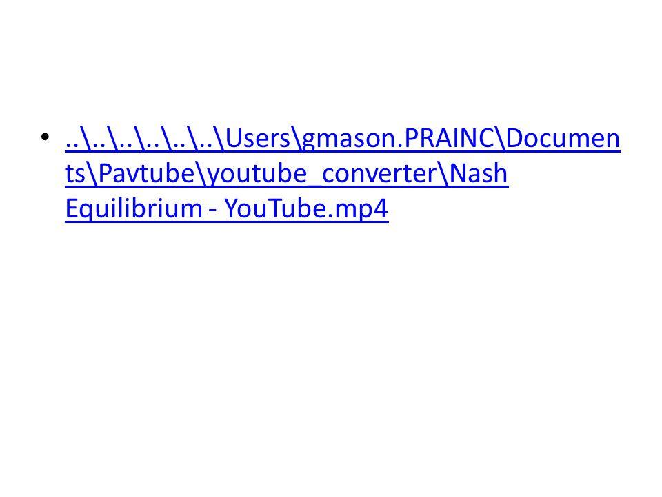 ..\..\..\..\..\..\Users\gmason.PRAINC\Documen ts\Pavtube\youtube_converter\Nash Equilibrium - YouTube.mp4..\..\..\..\..\..\Users\gmason.PRAINC\Documen ts\Pavtube\youtube_converter\Nash Equilibrium - YouTube.mp4