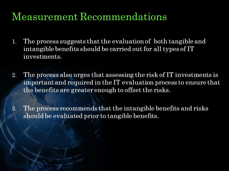 Measurement Recommendations 1. The process suggests that the evaluation of both tangible and intangible benefits should be carried out for all types o