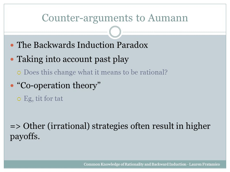 "Counter-arguments to Aumann The Backwards Induction Paradox Taking into account past play  Does this change what it means to be rational? ""Co-operati"