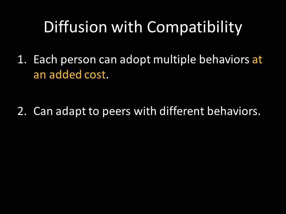 Diffusion with Compatibility 1.Each person can adopt multiple behaviors at an added cost. 2.Can adapt to peers with different behaviors.