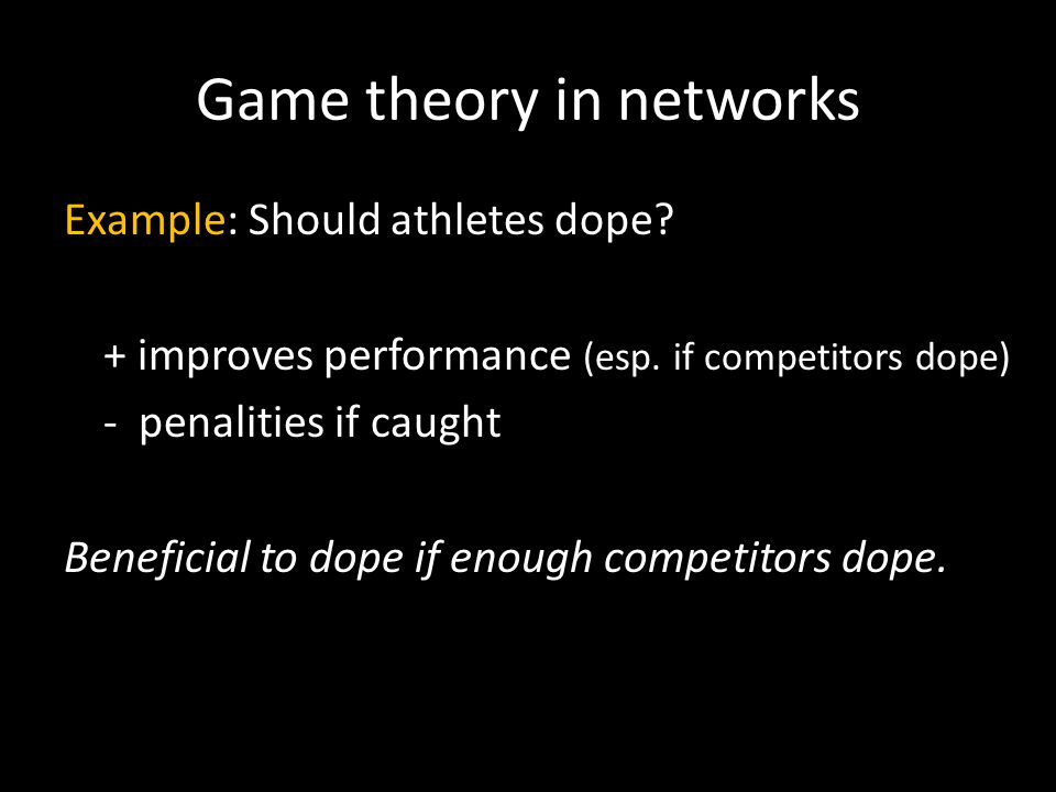 Game theory in networks Example: Should athletes dope.