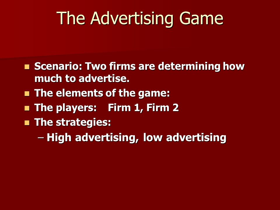 The Advertising Game Scenario: Two firms are determining how much to advertise. Scenario: Two firms are determining how much to advertise. The element