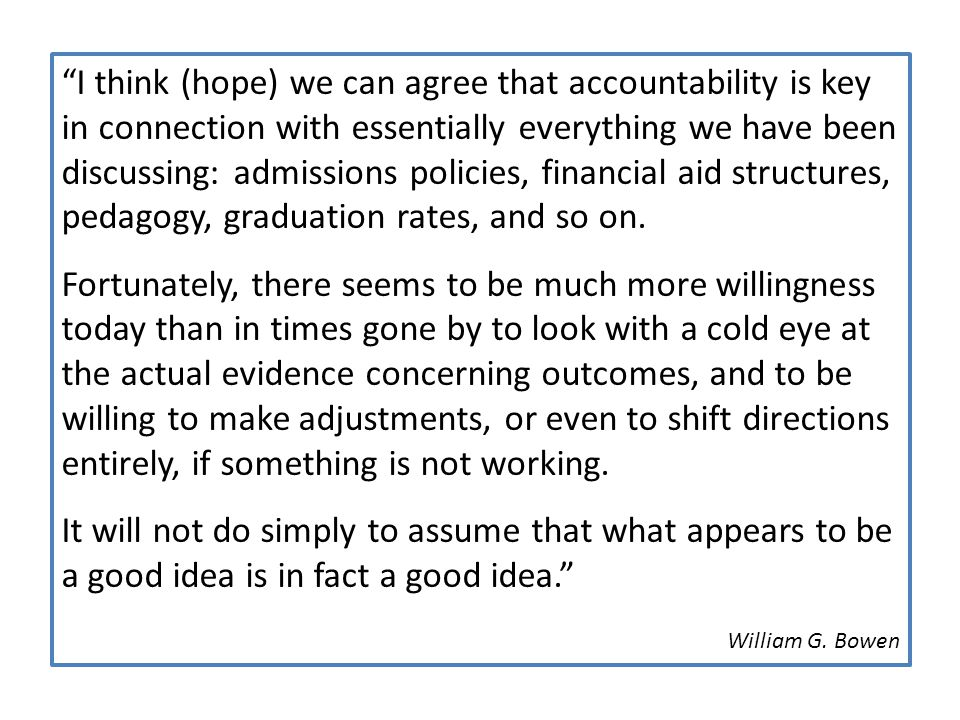 I think (hope) we can agree that accountability is key in connection with essentially everything we have been discussing: admissions policies, financial aid structures, pedagogy, graduation rates, and so on.