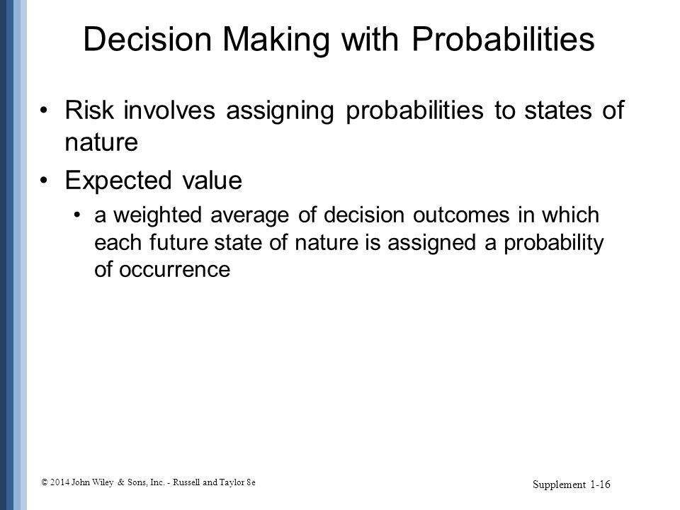 Decision Making with Probabilities Risk involves assigning probabilities to states of nature Expected value a weighted average of decision outcomes in