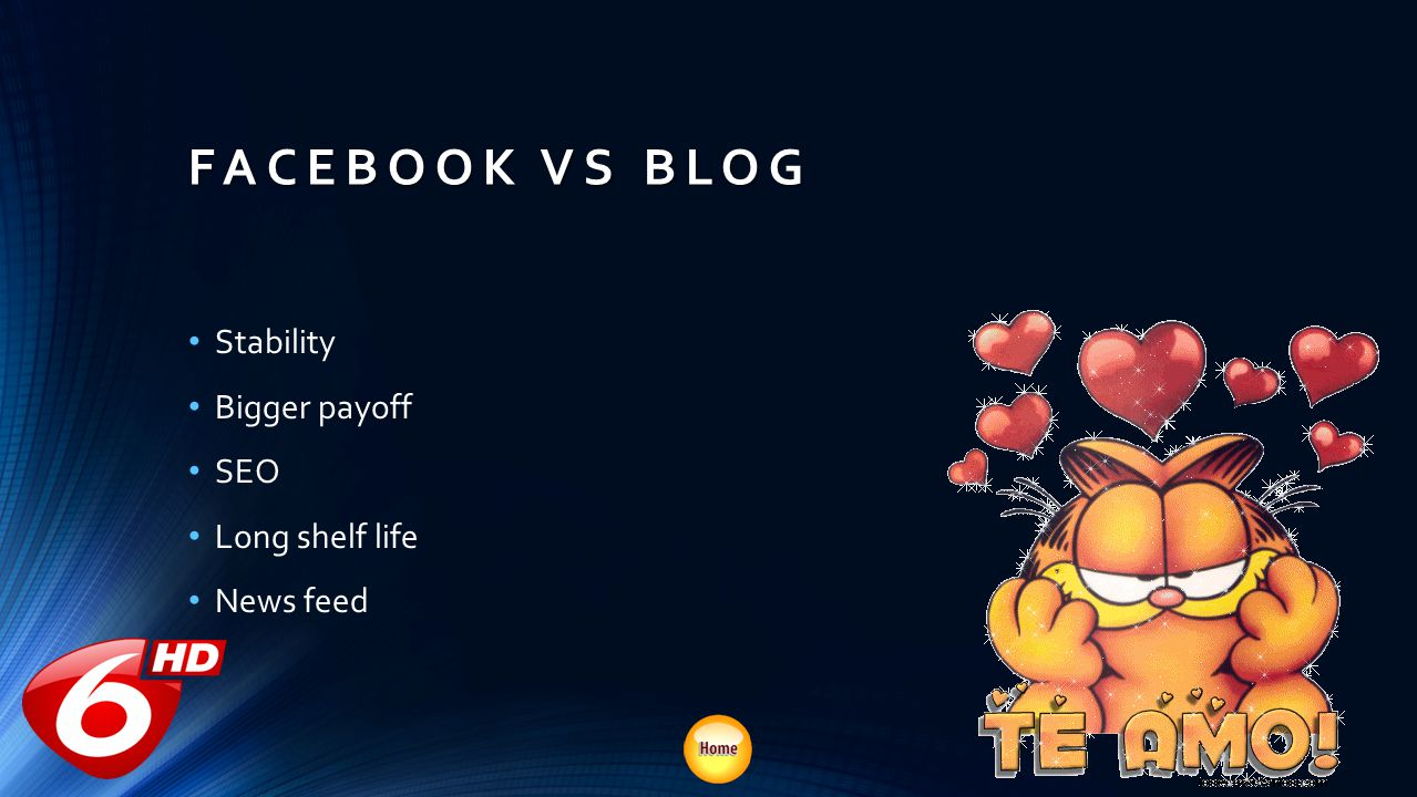 FACEBOOK VS BLOG Stability Bigger payoff SEO Long shelf life News feed