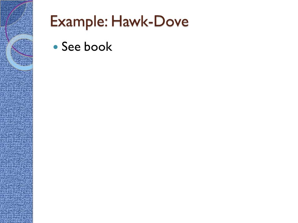 Example: Hawk-Dove See book
