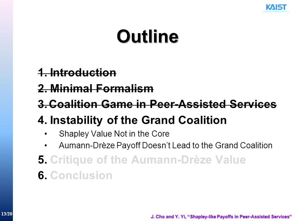 13/20 Outline 1.Introduction 2.Minimal Formalism 3.Coalition Game in Peer-Assisted Services 4.Instability of the Grand Coalition Shapley Value Not in
