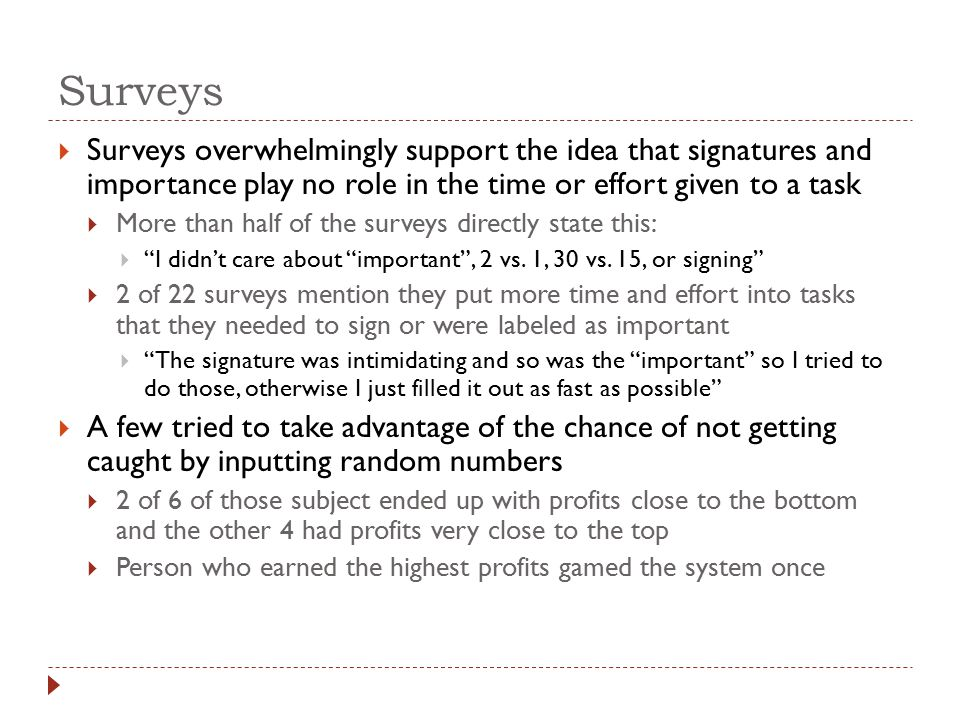 Surveys  Surveys overwhelmingly support the idea that signatures and importance play no role in the time or effort given to a task  More than half of the surveys directly state this:  I didn't care about important , 2 vs.