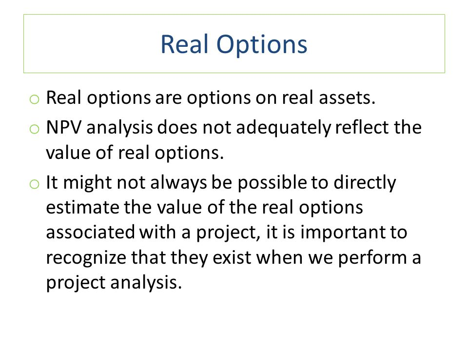 Real Options o Real options are options on real assets.