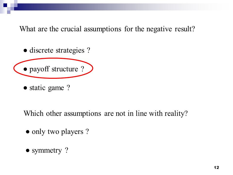 12 What are the crucial assumptions for the negative result.