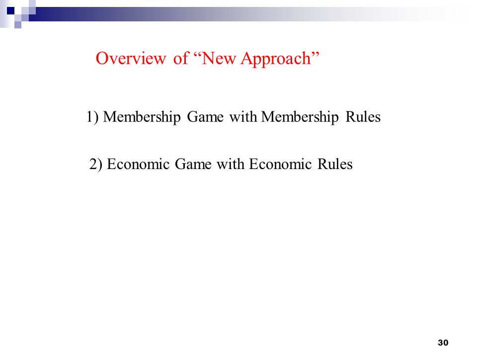 30 Overview of New Approach 1) Membership Game with Membership Rules 2) Economic Game with Economic Rules
