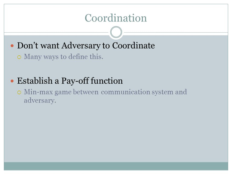 Coordination Don't want Adversary to Coordinate  Many ways to define this.