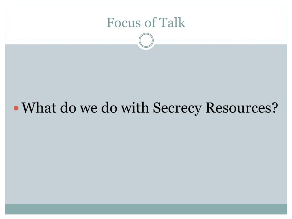 Focus of Talk What do we do with Secrecy Resources?