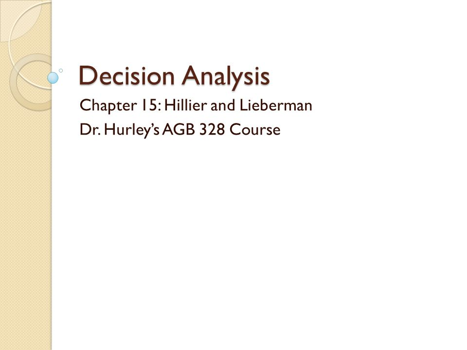 Decision Analysis Chapter 15: Hillier and Lieberman Dr. Hurley's AGB 328 Course