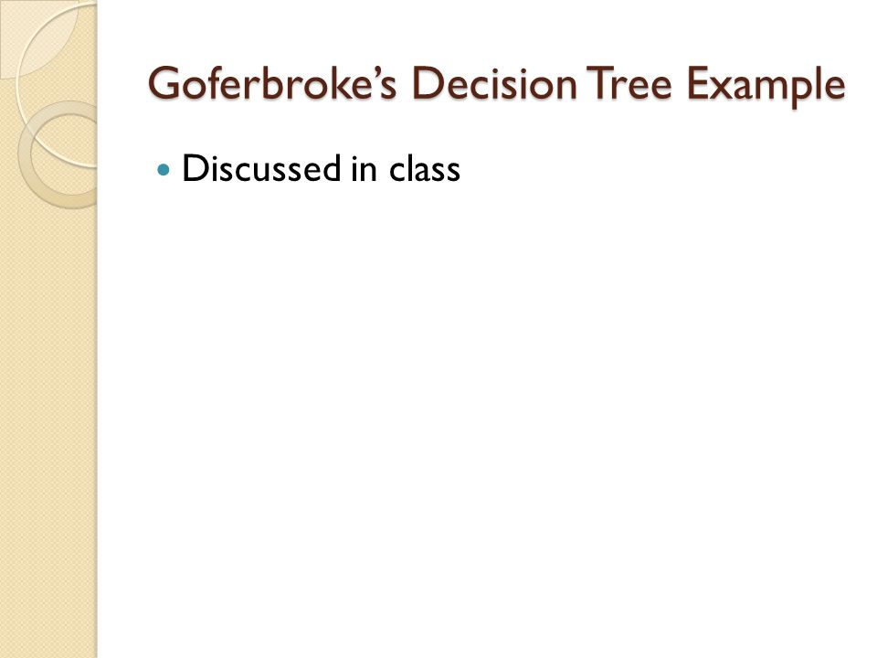Goferbroke's Decision Tree Example Discussed in class