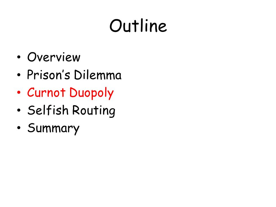 Outline Overview Prison's Dilemma Curnot Duopoly Selfish Routing Summary