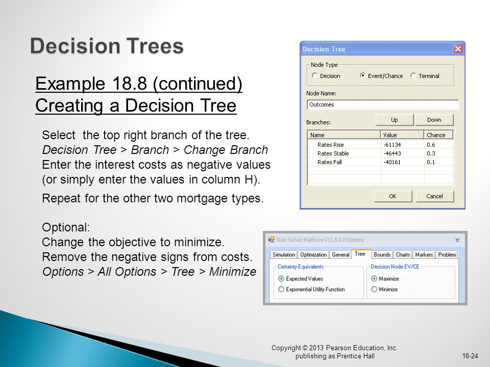 Example 18.8 (continued) Creating a Decision Tree Copyright © 2013 Pearson Education, Inc. publishing as Prentice Hall18-24 Select the top right branc