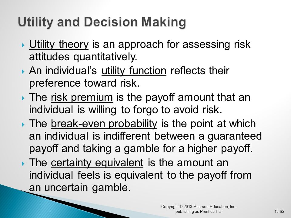  Utility theory is an approach for assessing risk attitudes quantitatively.  An individual's utility function reflects their preference toward risk.