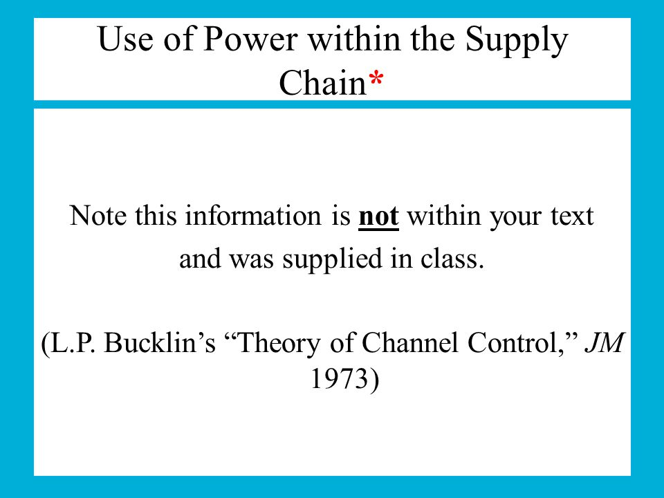 "Use of Power within the Supply Chain* Note this information is not within your text and was supplied in class. (L.P. Bucklin's ""Theory of Channel Cont"