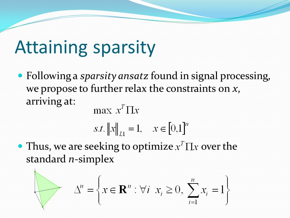 Attaining sparsity Following a sparsity ansatz found in signal processing, we propose to further relax the constraints on x, arriving at: Thus, we are seeking to optimize over the standard n-simplex