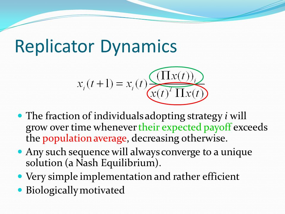 Replicator Dynamics The fraction of individuals adopting strategy i will grow over time whenever their expected payoff exceeds the population average, decreasing otherwise.
