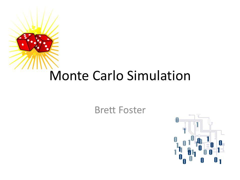 Monte Carlo Simulation Brett Foster