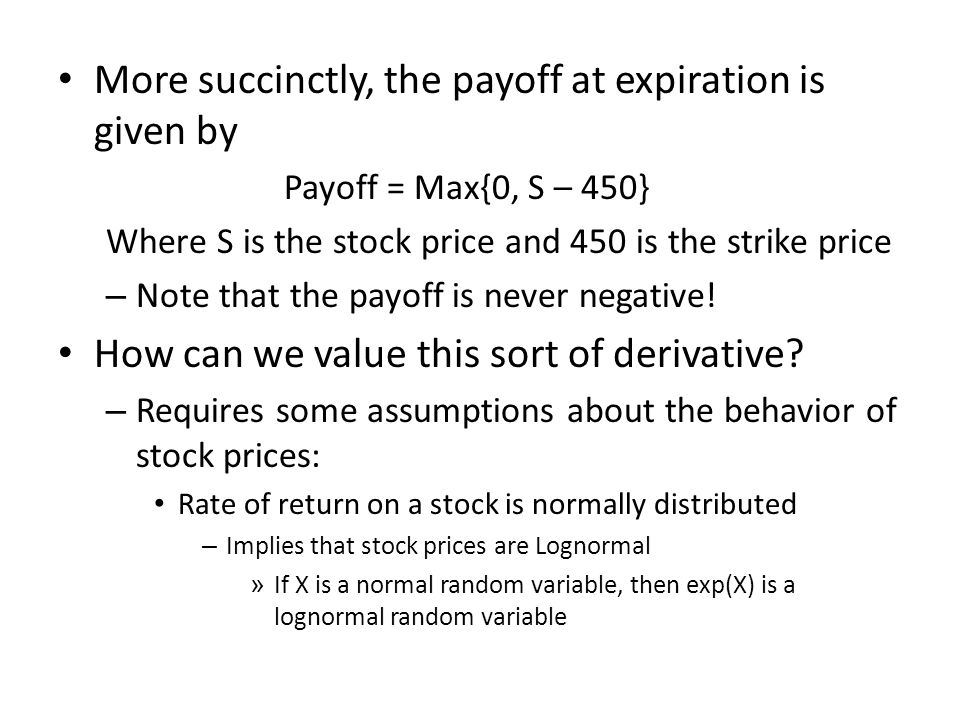 More succinctly, the payoff at expiration is given by Payoff = Max{0, S – 450} Where S is the stock price and 450 is the strike price – Note that the