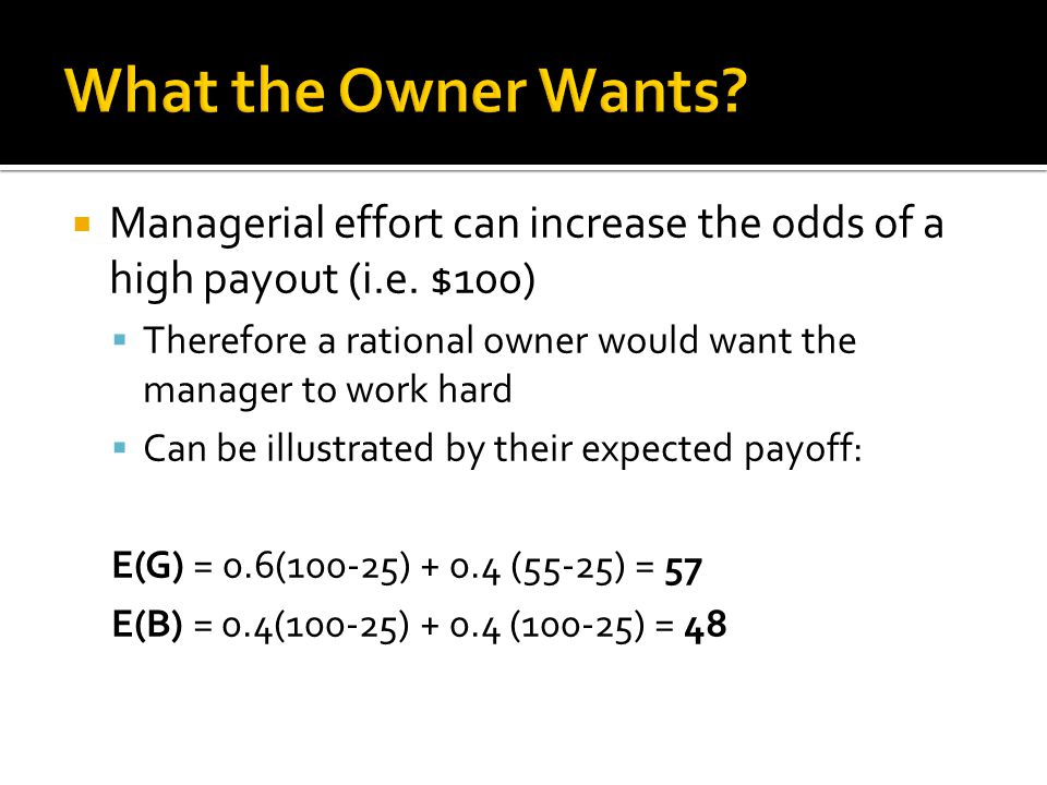  Managerial effort can increase the odds of a high payout (i.e.