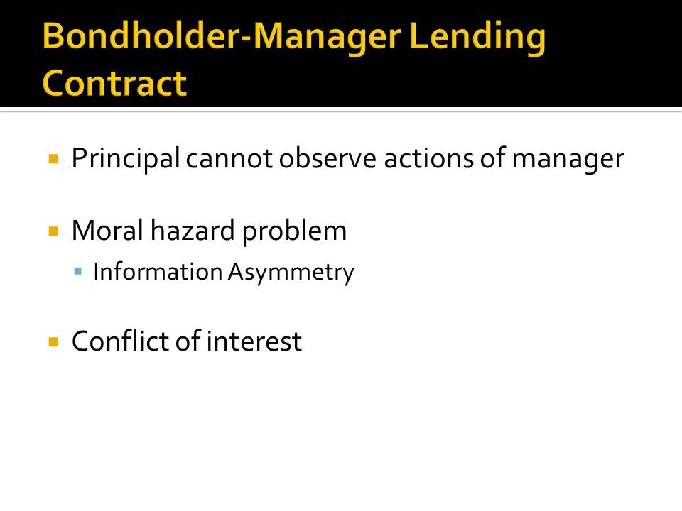  Principal cannot observe actions of manager  Moral hazard problem  Information Asymmetry  Conflict of interest