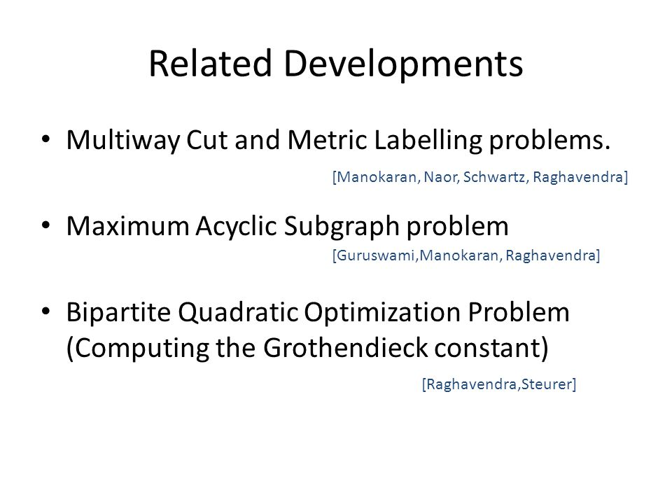 Related Developments Multiway Cut and Metric Labelling problems.