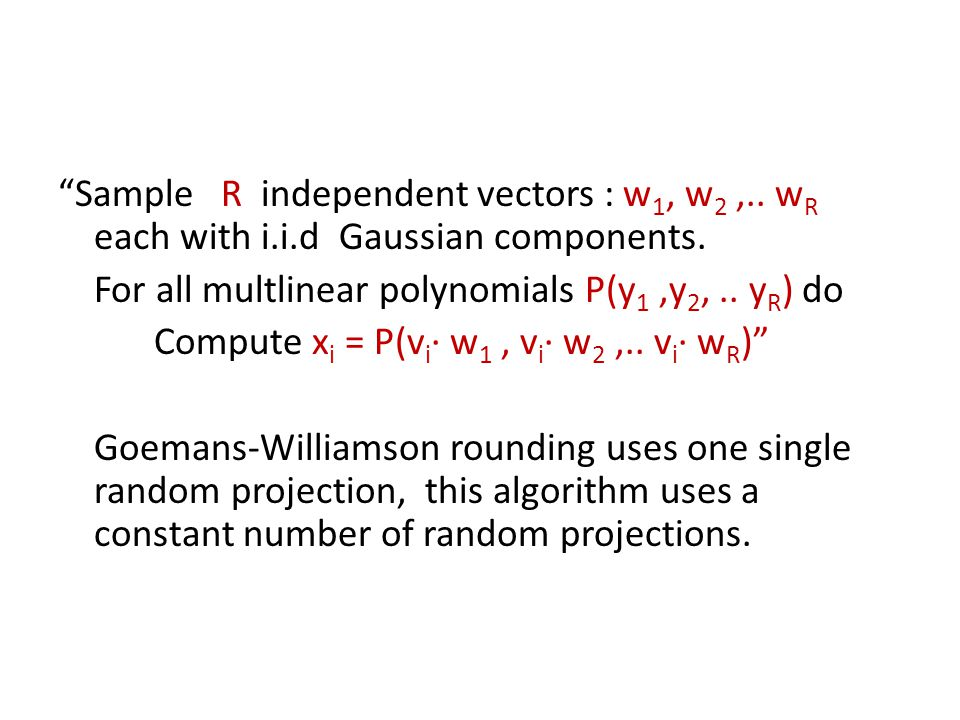Sample R independent vectors : w 1, w 2,.. w R each with i.i.d Gaussian components.