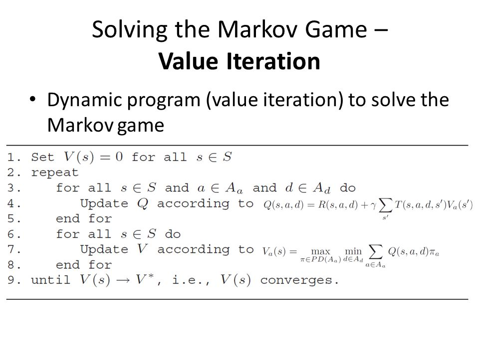 Solving the Markov Game – Value Iteration Dynamic program (value iteration) to solve the Markov game