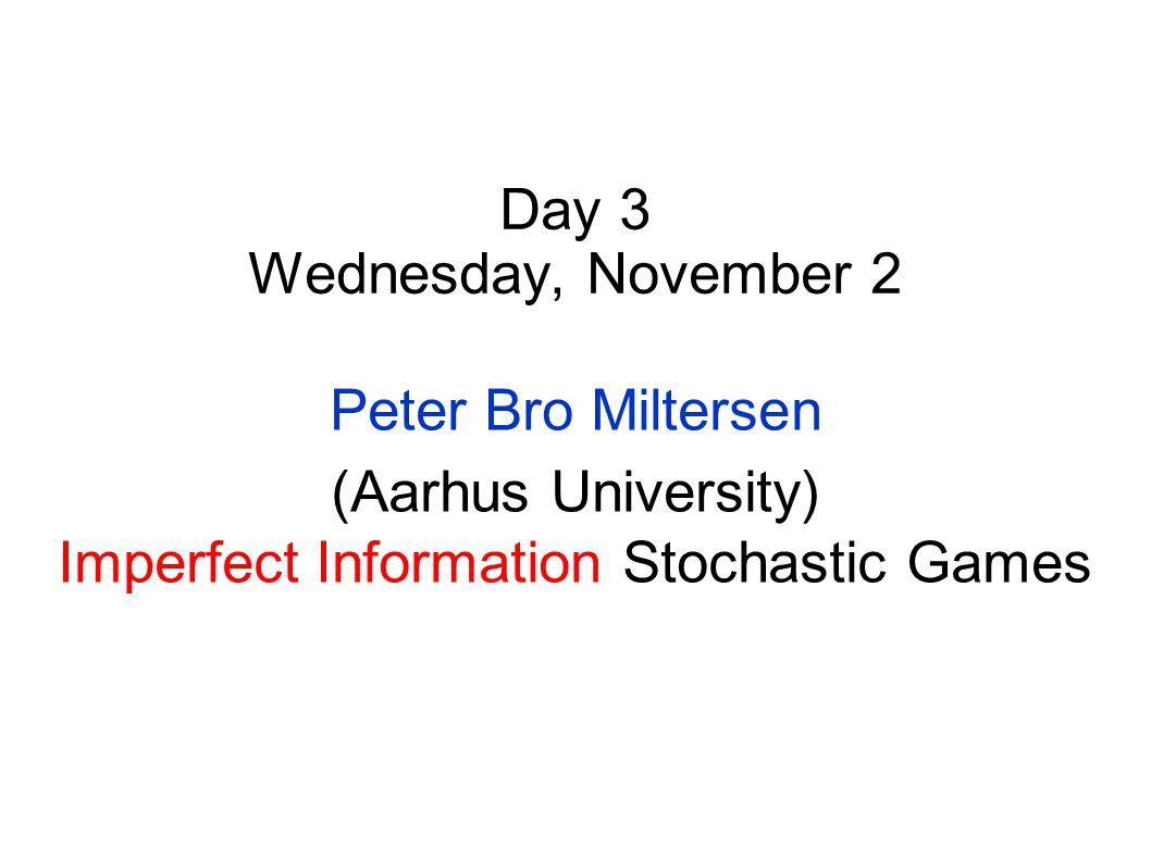 Day 2 Tuesday, November 1 Marcin Jurdziński (University of Warwick) Parity Games