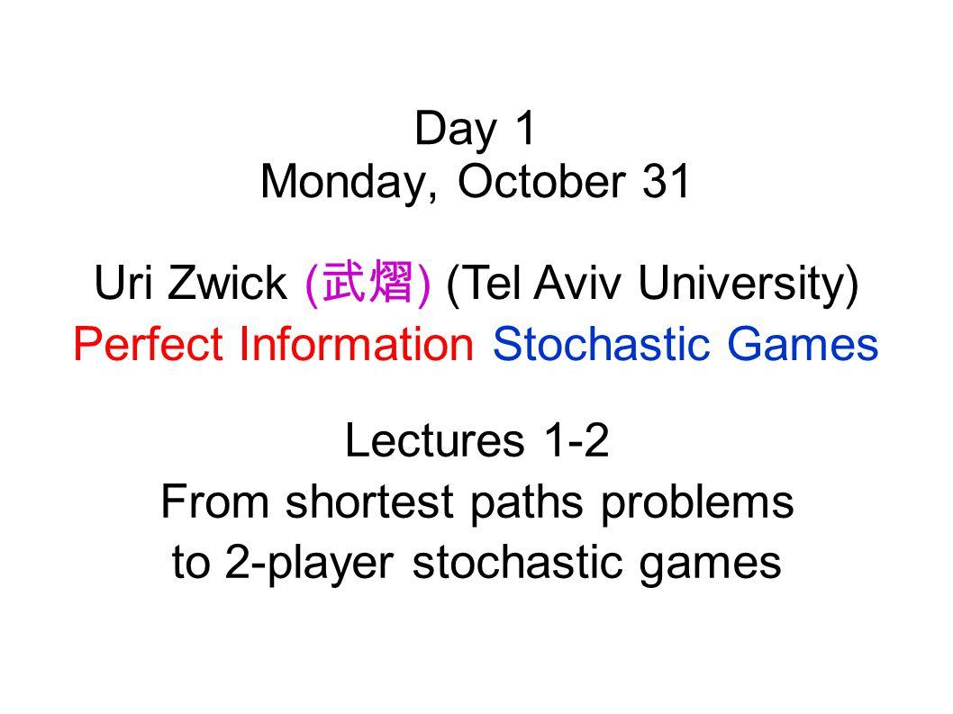 Day 3 Wednesday, November 2 Peter Bro Miltersen (Aarhus University) Imperfect Information Stochastic Games