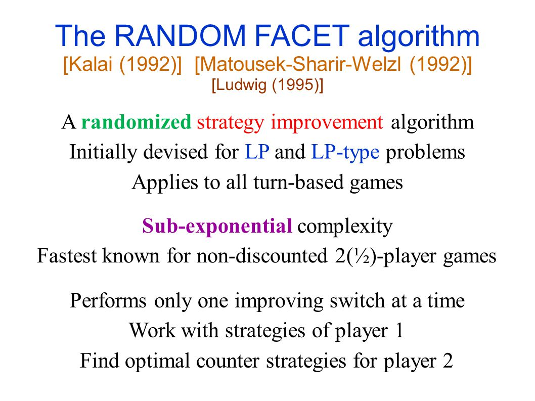 Complexity of Strategy Improvement Greedy strategy improvement for non-discounted 2-player and 1½-player games is exponential ! [Friedmann '09] [Fearn