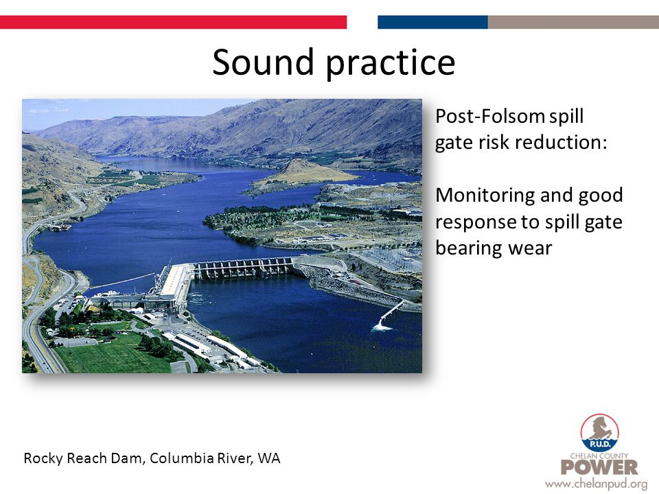 Sound practice Rocky Reach Dam, Columbia River, WA Post-Folsom spill gate risk reduction: Monitoring and good response to spill gate bearing wear