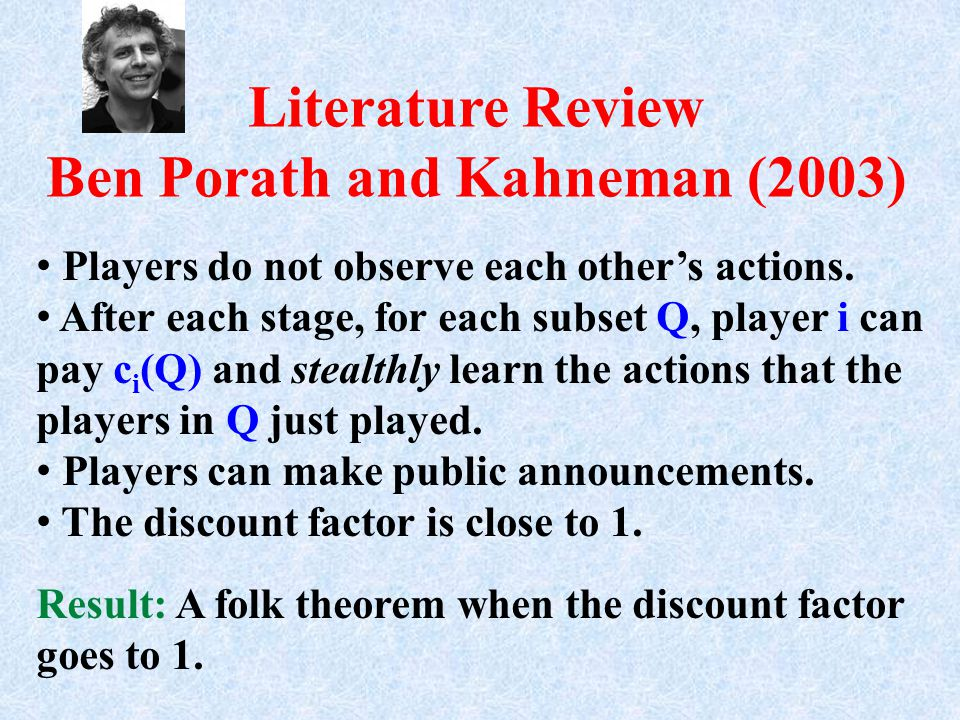Literature Review Ben Porath and Kahneman (2003) Players do not observe each other's actions.