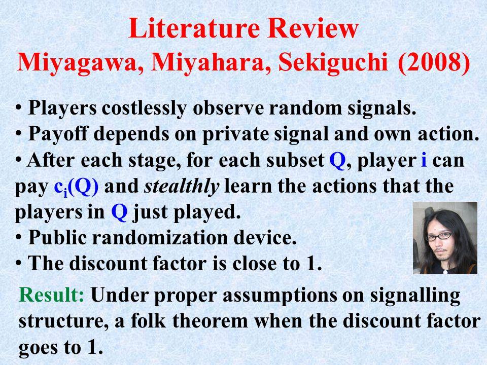 Literature Review Miyagawa, Miyahara, Sekiguchi (2008) Players costlessly observe random signals.