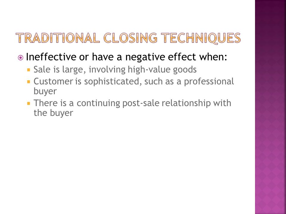  Ineffective or have a negative effect when:  Sale is large, involving high-value goods  Customer is sophisticated, such as a professional buyer 