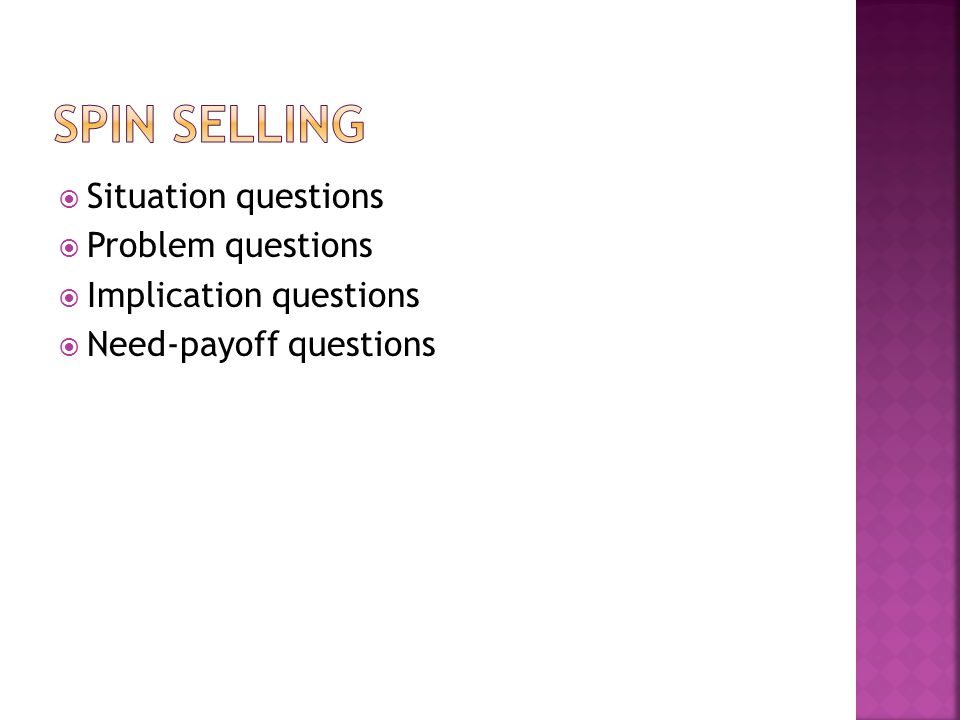  Situation questions  Problem questions  Implication questions  Need-payoff questions