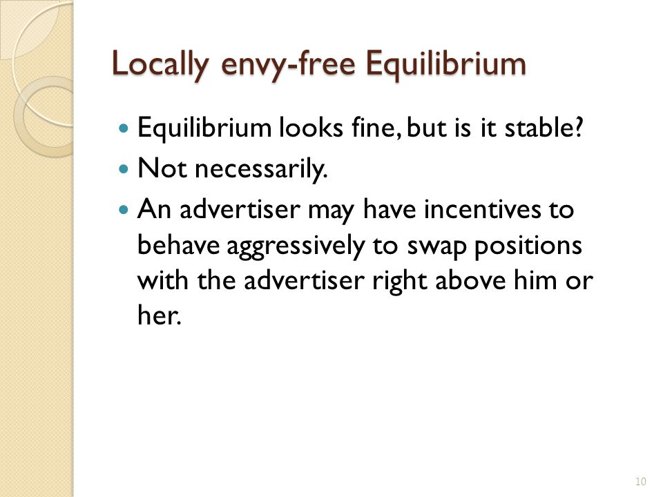 Locally envy-free Equilibrium Equilibrium looks fine, but is it stable? Not necessarily. An advertiser may have incentives to behave aggressively to s