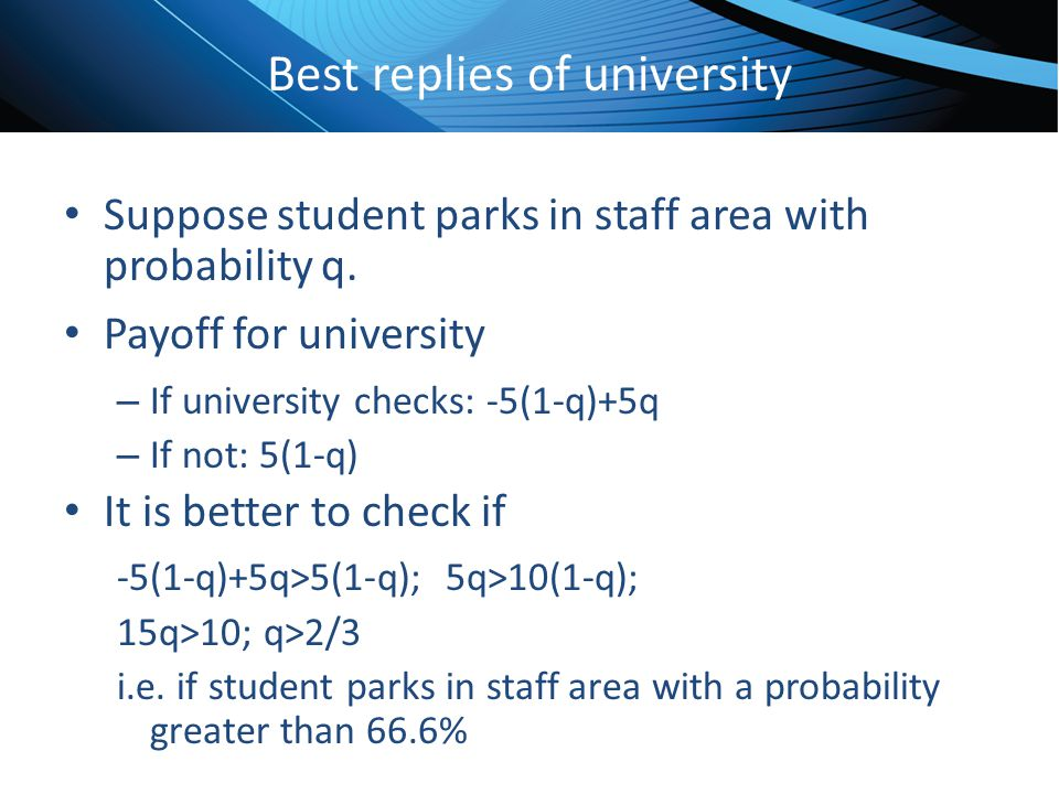 Click to edit Master title style Best replies of university Suppose student parks in staff area with probability q. Payoff for university – If univers