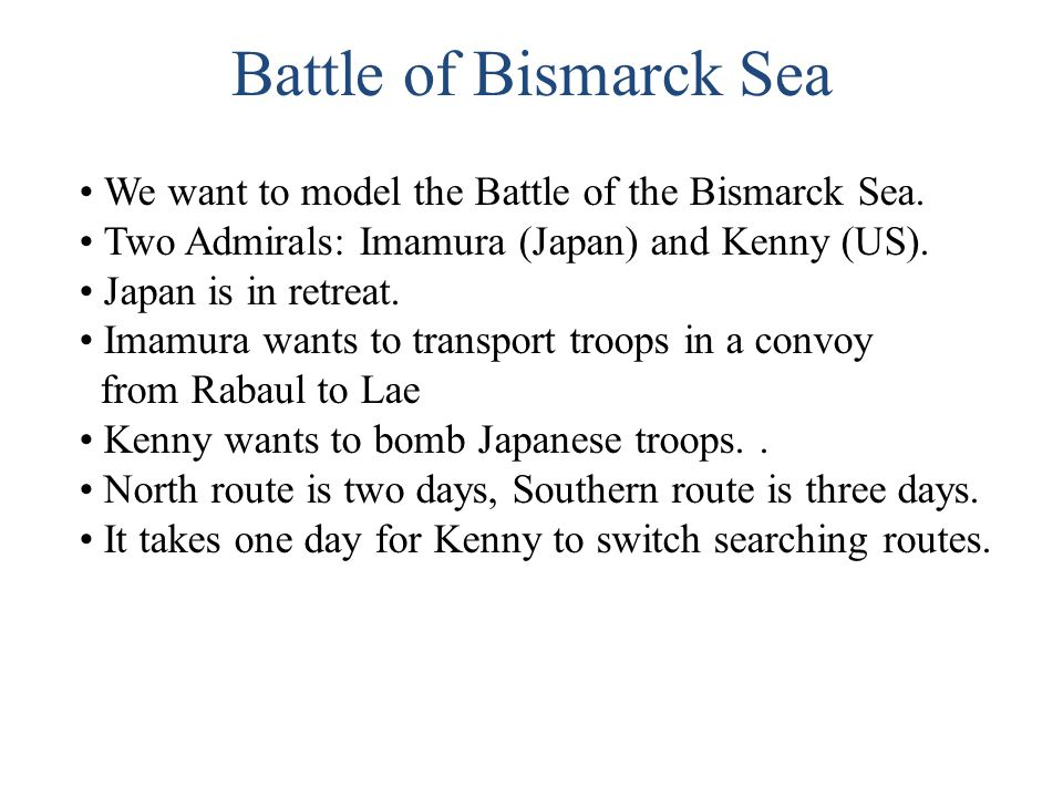 Click to edit Master title style Battle of Bismarck Sea We want to model the Battle of the Bismarck Sea. Two Admirals: Imamura (Japan) and Kenny (US).