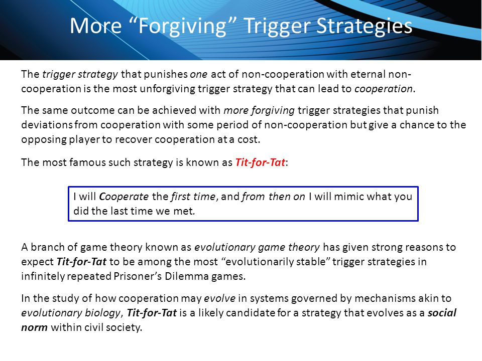 """Click to edit Master title style More """"Forgiving"""" Trigger Strategies The trigger strategy that punishes one act of non-cooperation with eternal non- c"""